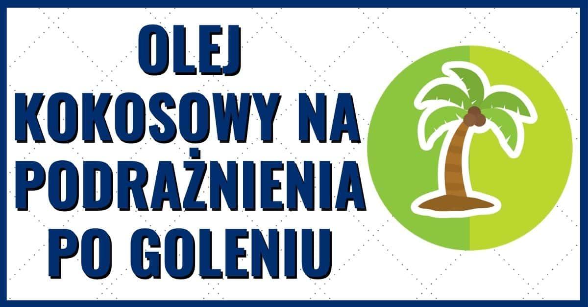 Olej kokosowy na podraznienia po goleniu