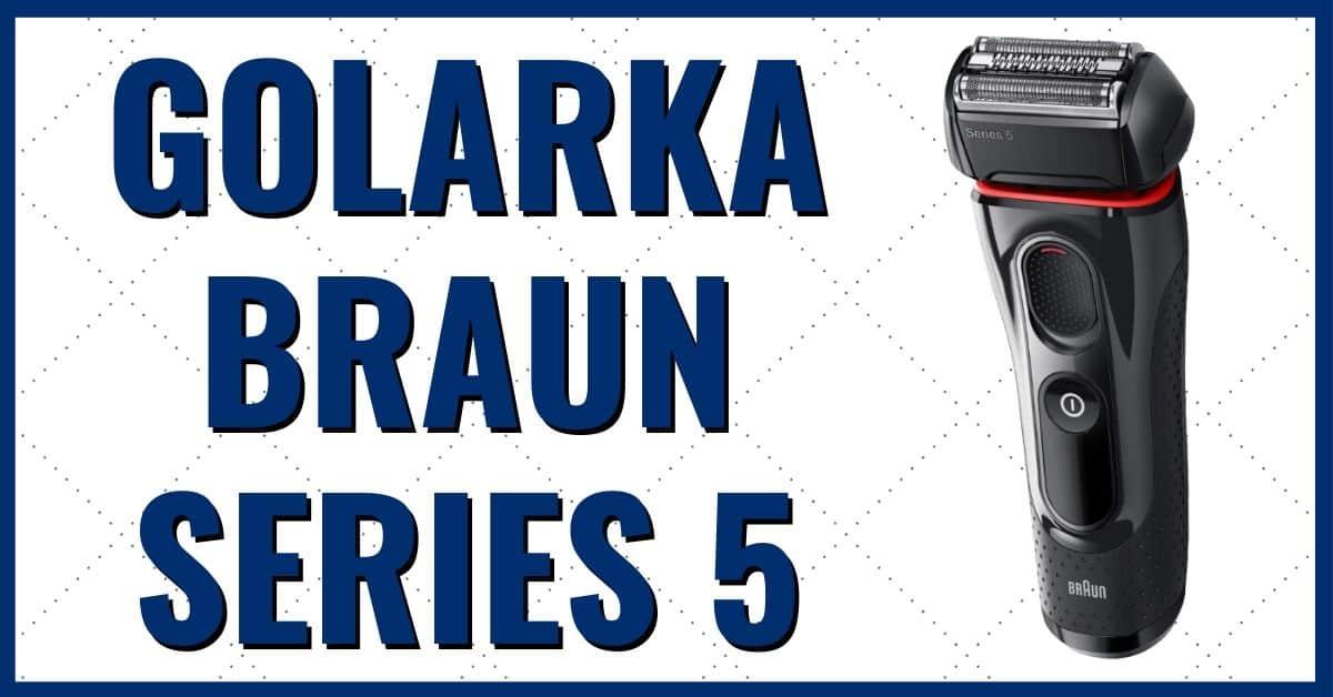 Golarka Braun Series 5 opinie i recenzja